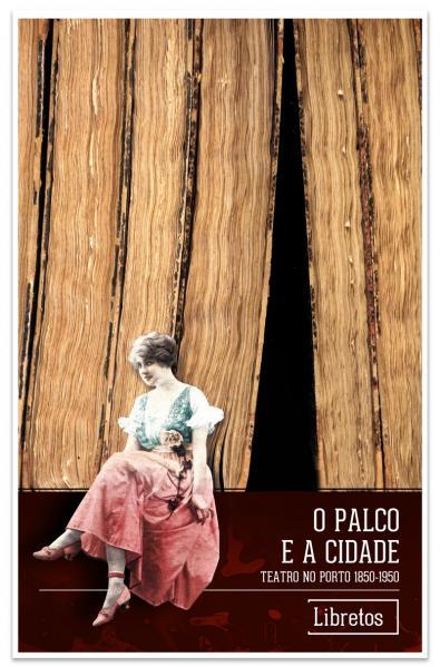 Capa para O Palco e a Cidade. Teatro no Porto 1850-1950