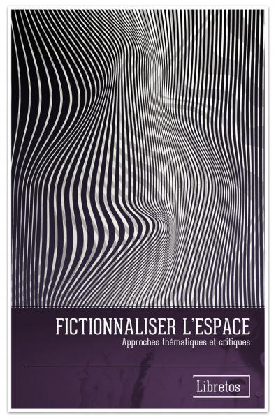 Capa para Fictionnaliser l'espace. Approches thématiques et critiques